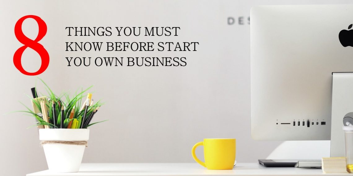 8 Things You Must to Know Before Start Your Own Business